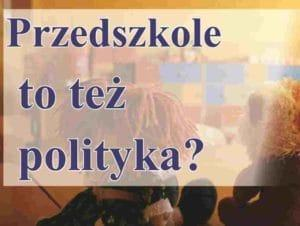 Read more about the article Przedszkole to też polityka?